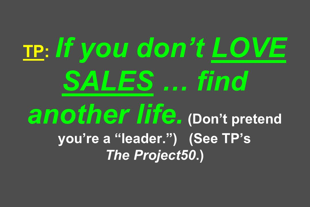 TP: If you dont LOVE SALES … find another life.