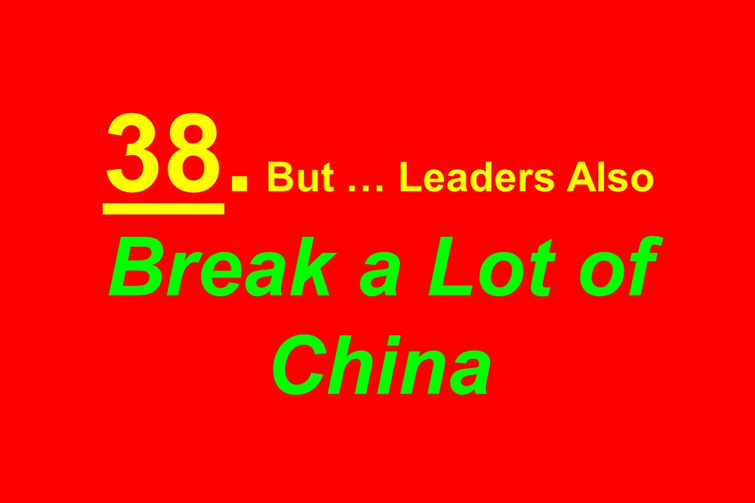 38. But … Leaders Also Break a Lot of China