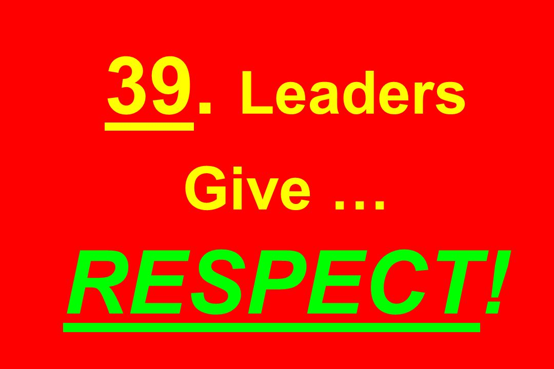 39. Leaders Give … RESPECT!