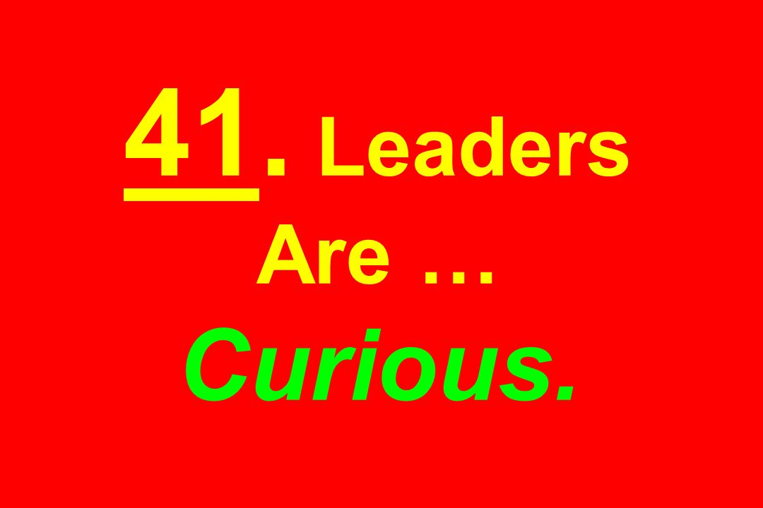 41. Leaders Are … Curious.