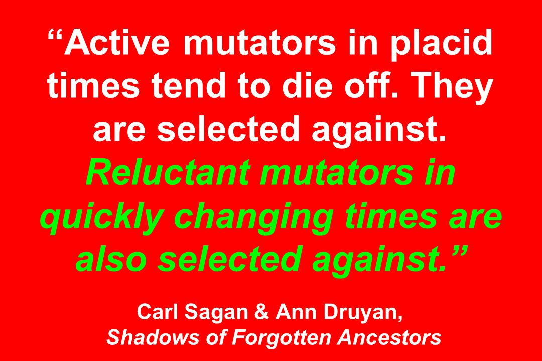 Active mutators in placid times tend to die off. They are selected against.