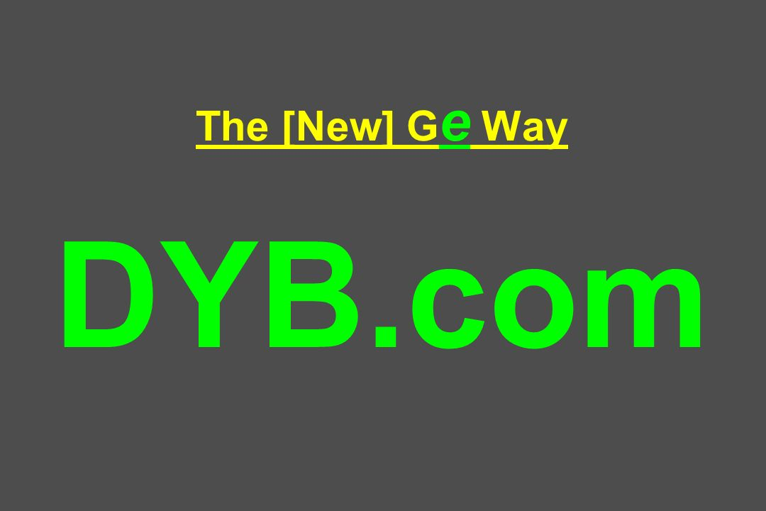 The [New] G e Way DYB.com