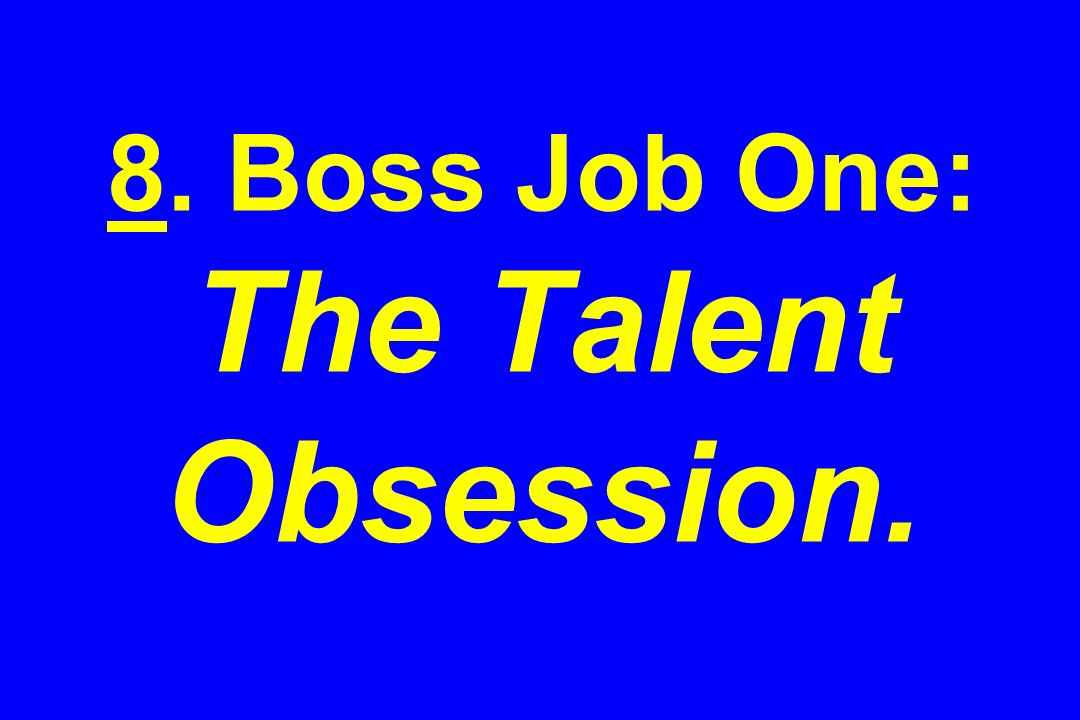 8. Boss Job One: The Talent Obsession.