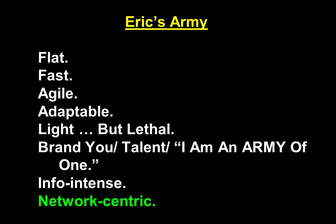 Erics Army Flat. Fast. Agile. Adaptable. Light … But Lethal.