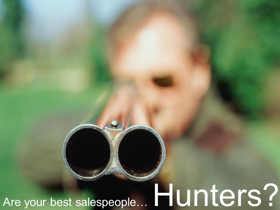 Are your best salespeople… Hunters
