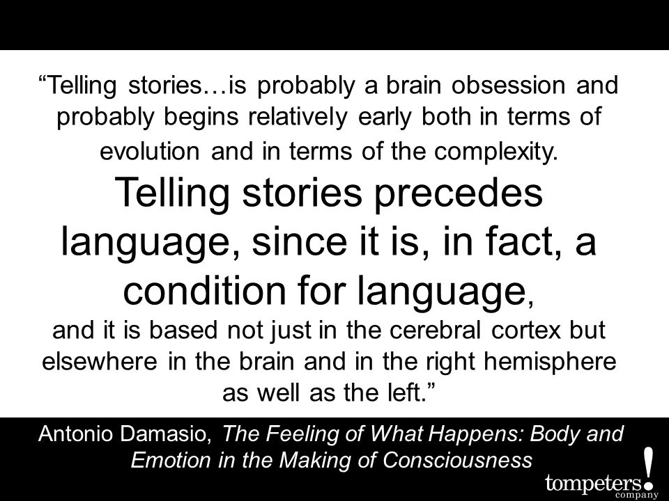 Telling stories…is probably a brain obsession and probably begins relatively early both in terms of evolution and in terms of the complexity.