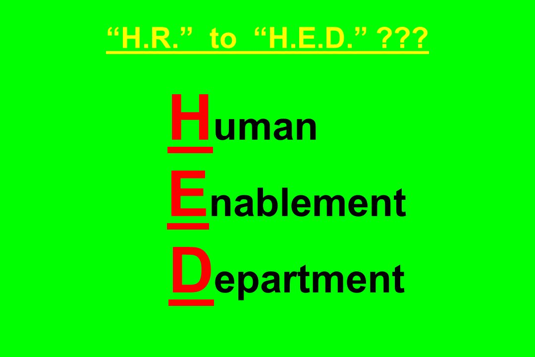 H.R. to H.E.D. H uman E nablement D epartment