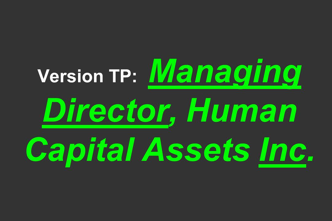 Version TP: Managing Director, Human Capital Assets Inc.