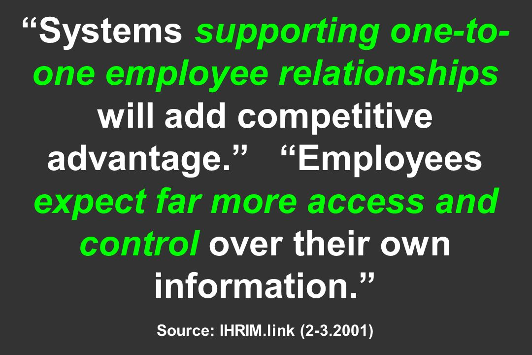 Systems supporting one-to- one employee relationships will add competitive advantage.