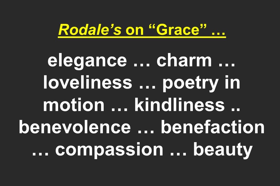 Rodales on Grace … elegance … charm … loveliness … poetry in motion … kindliness..