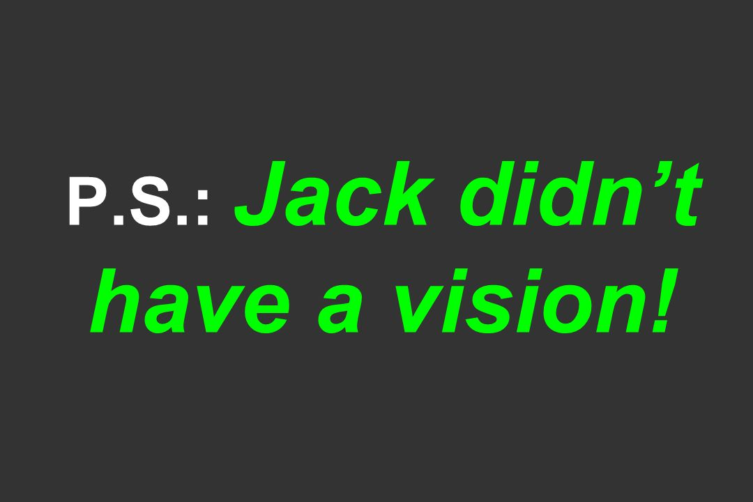 P.S.: Jack didnt have a vision!