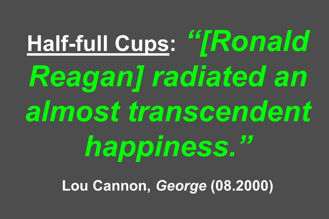 Half-full Cups: [Ronald Reagan] radiated an almost transcendent happiness.