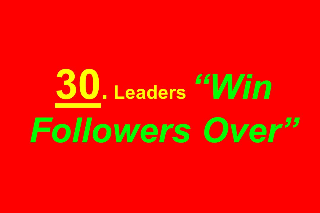 30. Leaders Win Followers Over