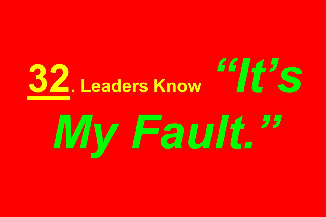 32. Leaders Know Its My Fault.