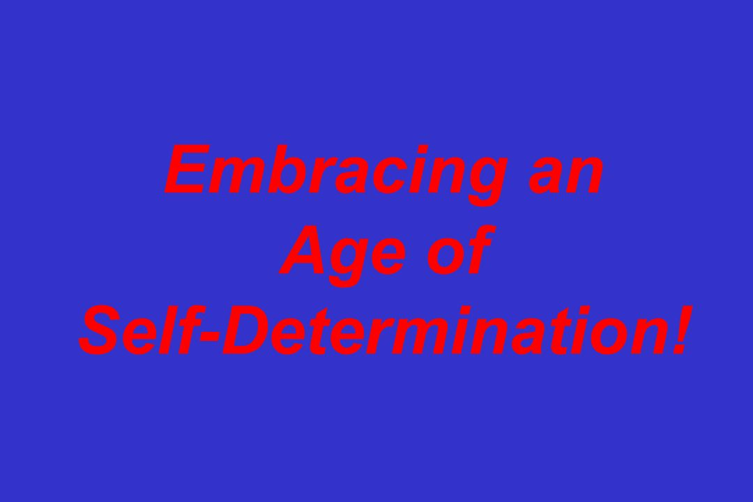 Embracing an Age of Self-Determination!