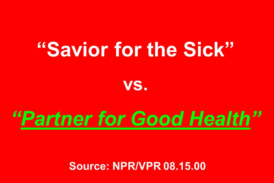 Savior for the Sick vs.Partner for Good Health Source: NPR/VPR