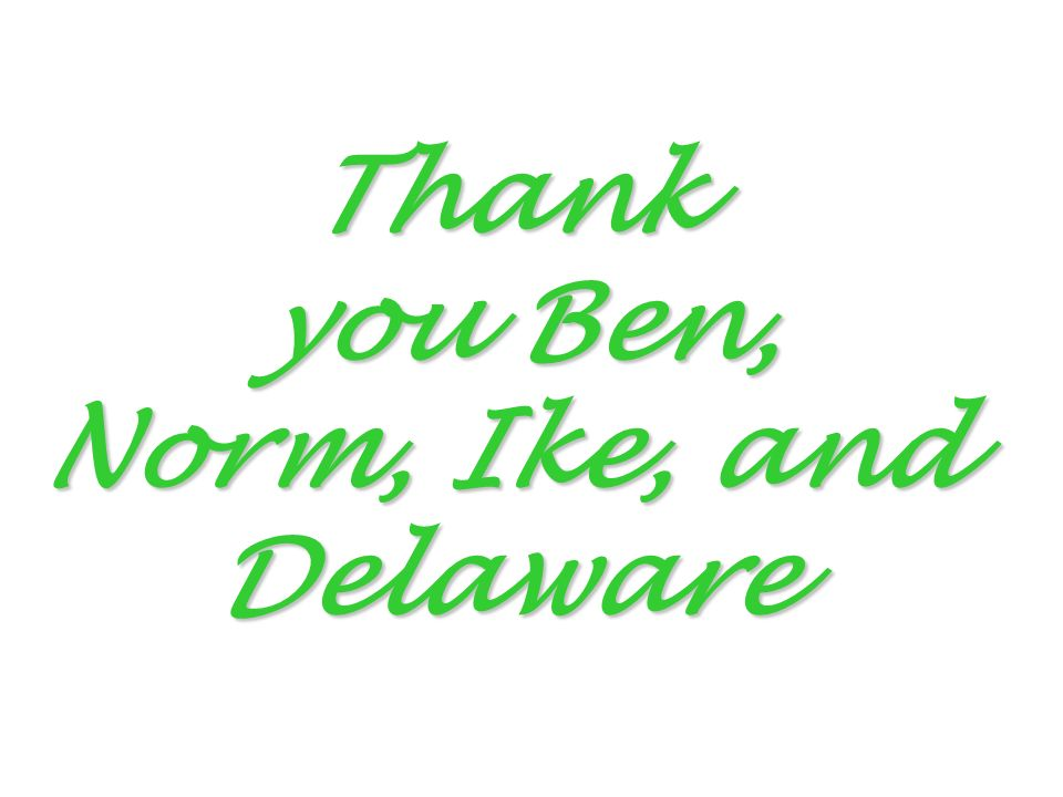 Thank you Ben, Norm, Ike, and Delaware