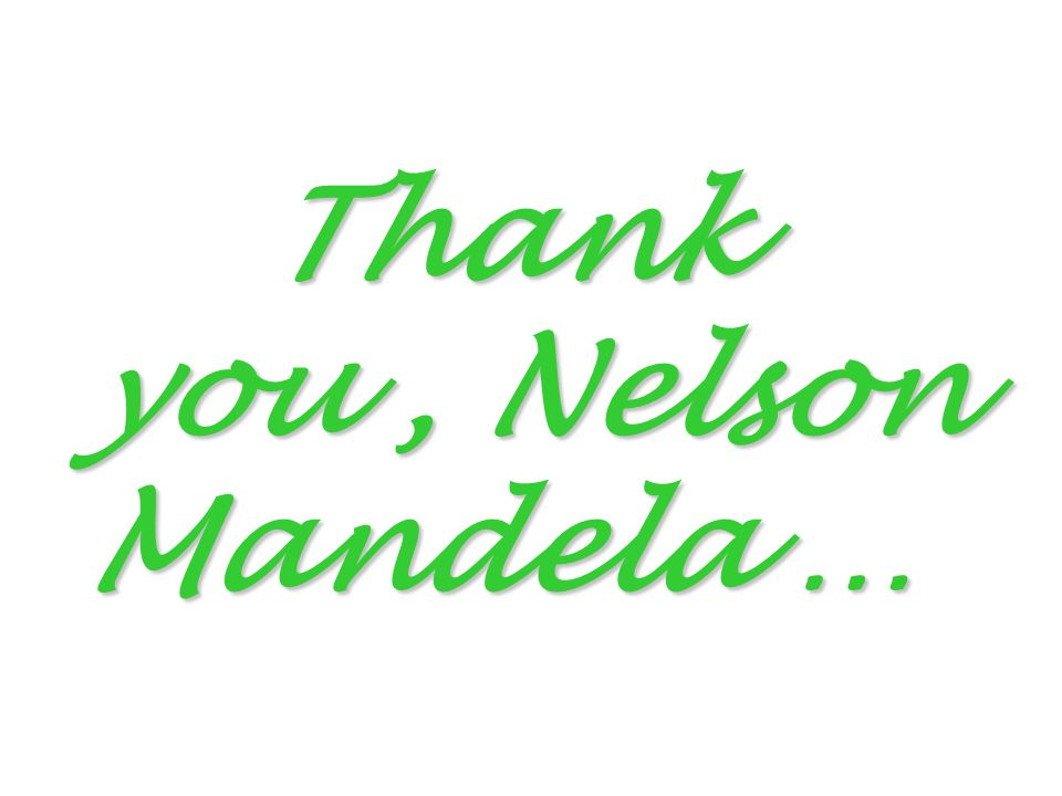 Thank you, Nelson Mandela …