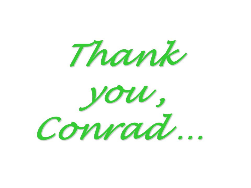 Thank you, Conrad …
