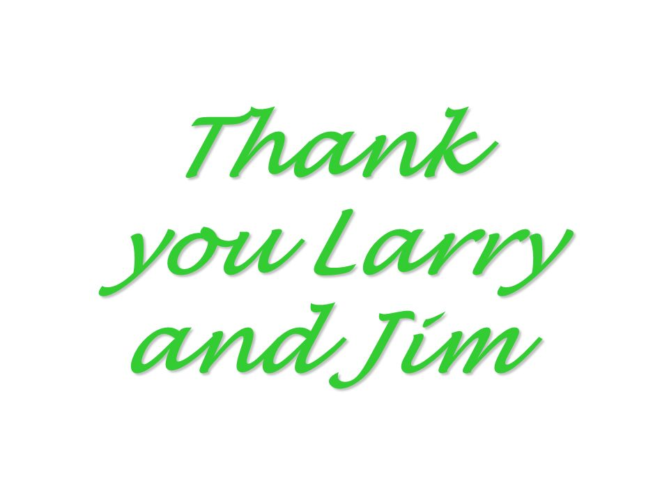Thank you Larry and Jim
