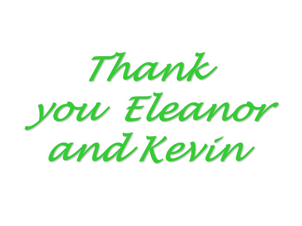 Thank you Eleanor and Kevin