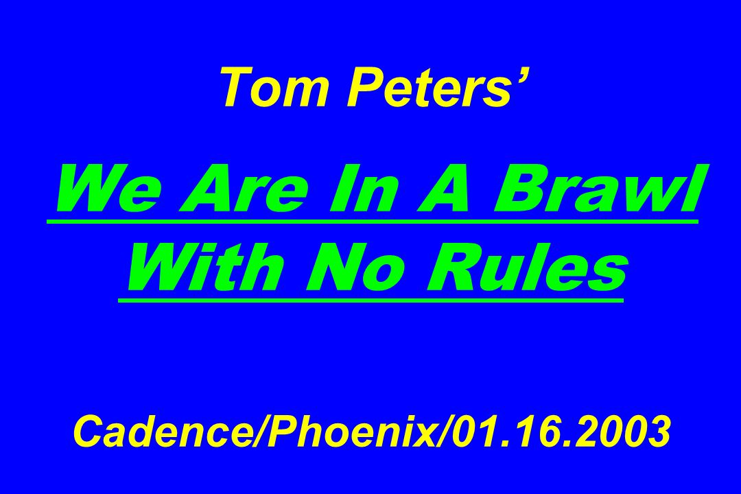 Tom Peters We Are In A Brawl With No Rules Cadence/Phoenix/