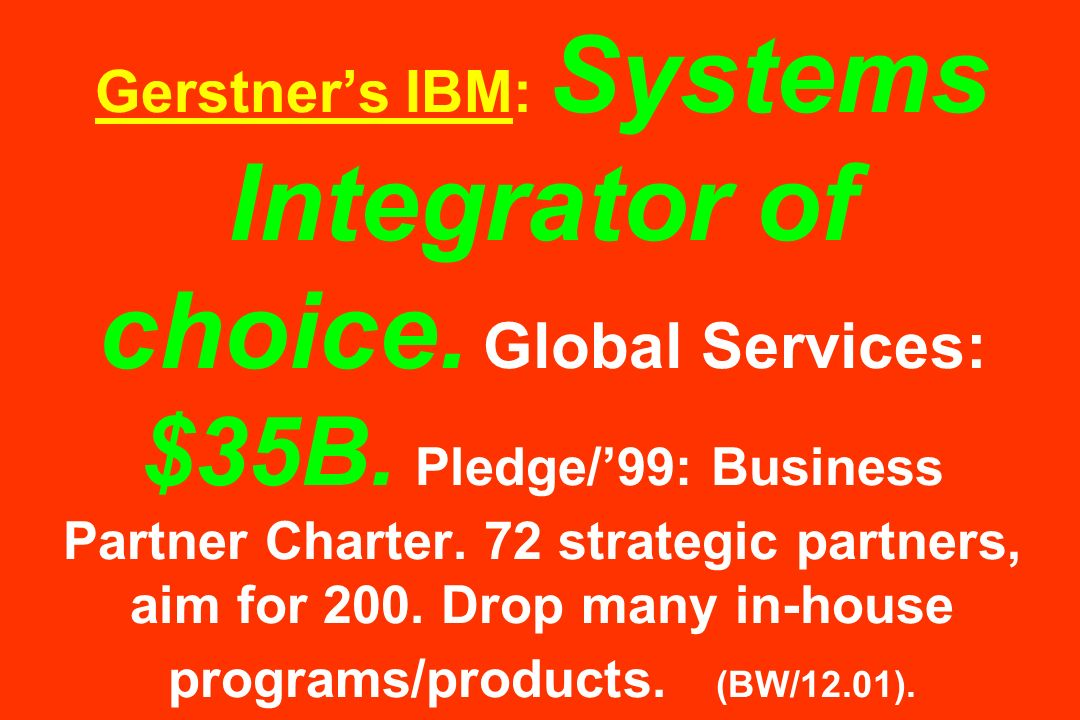 Gerstners IBM: Systems Integrator of choice. Global Services: $35B.