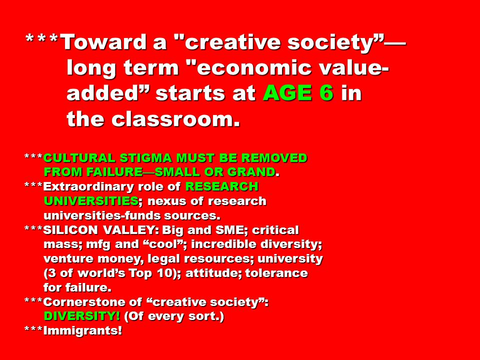***Toward a creative society long term economic value- long term economic value- added starts at AGE 6 in added starts at AGE 6 in the classroom.