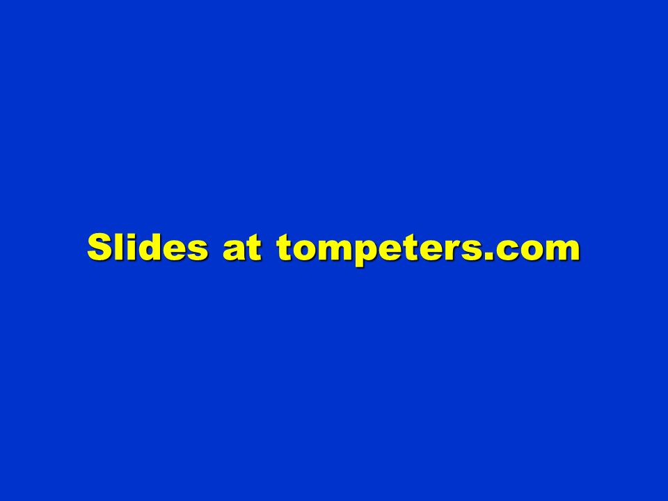 Slides at tompeters.com