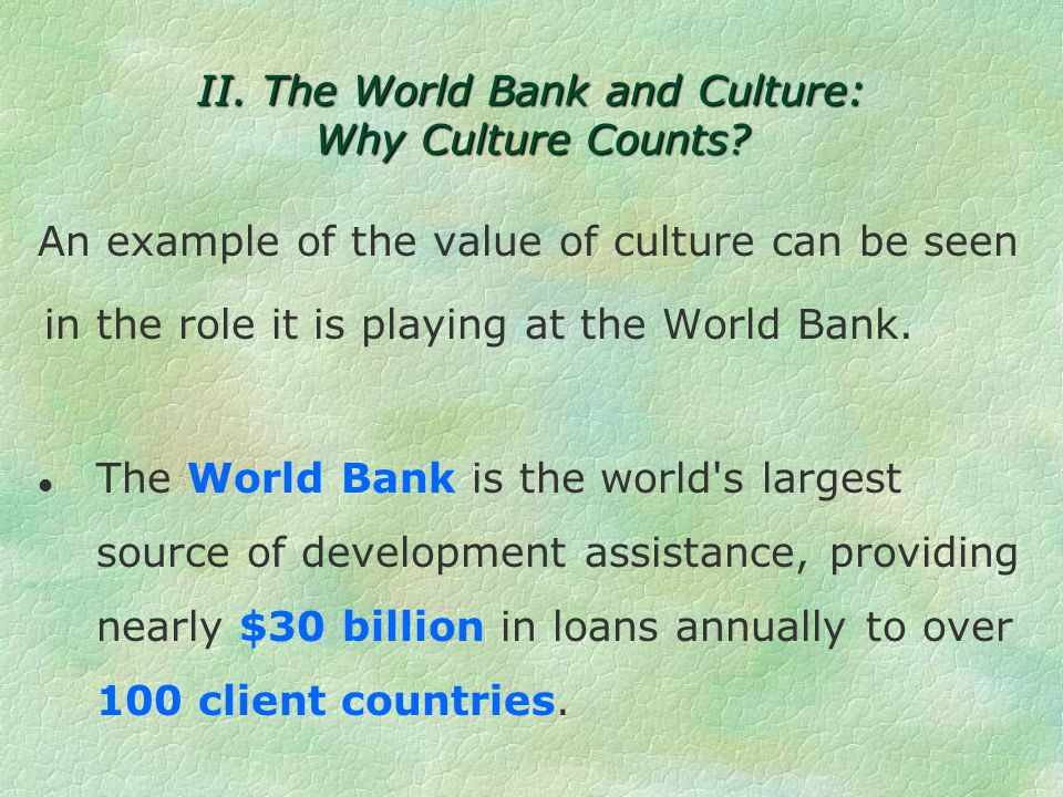 II. The World Bank and Culture: Why Culture Counts