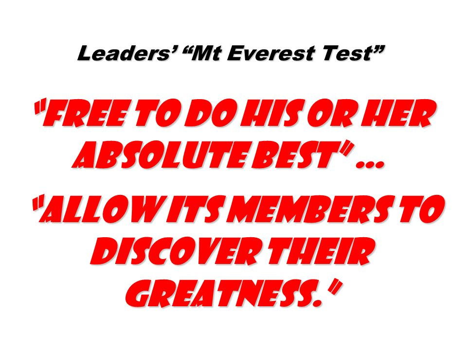 Leaders Mt Everest Test free to do his or her absolute best … allow its members to discover their greatness.