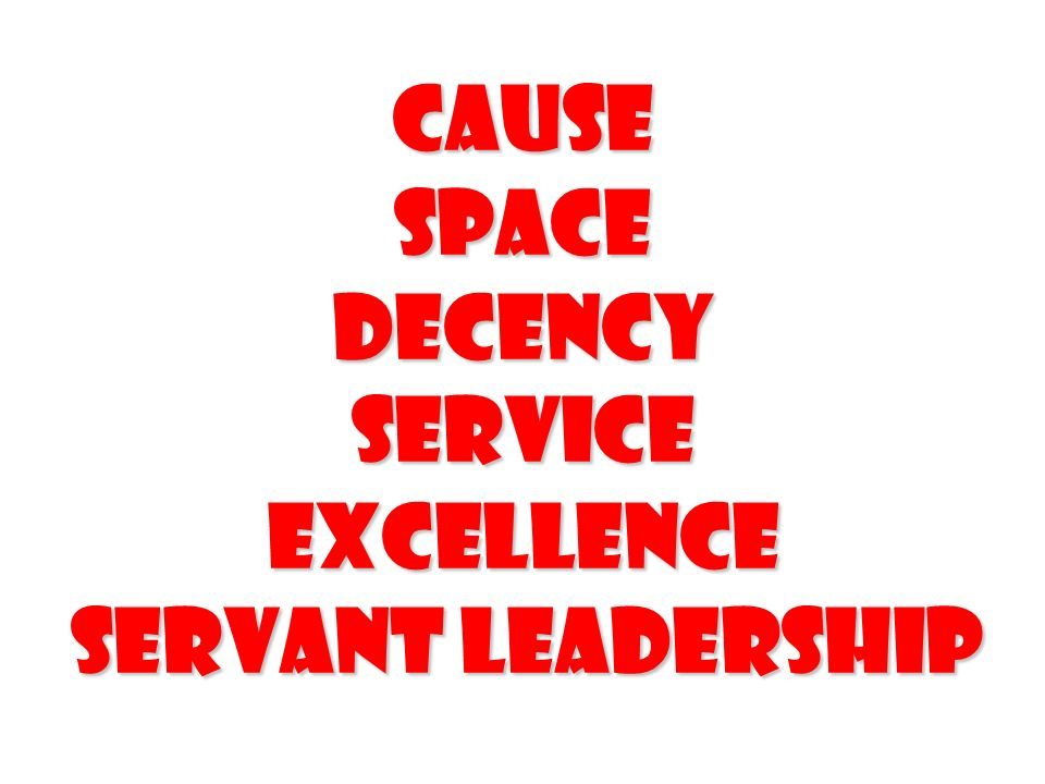 Cause Space Decency service excellence servant leadership