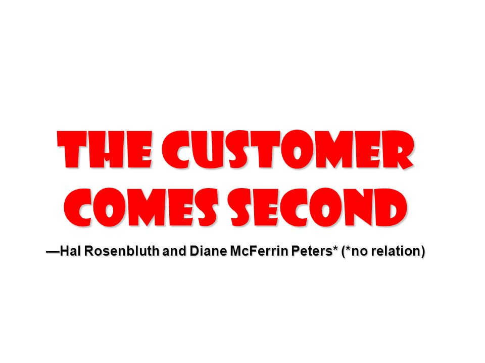 The Customer Comes Second Hal Rosenbluth and Diane McFerrin Peters* (*no relation)