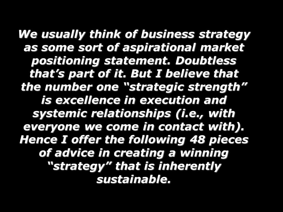 We usually think of business strategy as some sort of aspirational market positioning statement.
