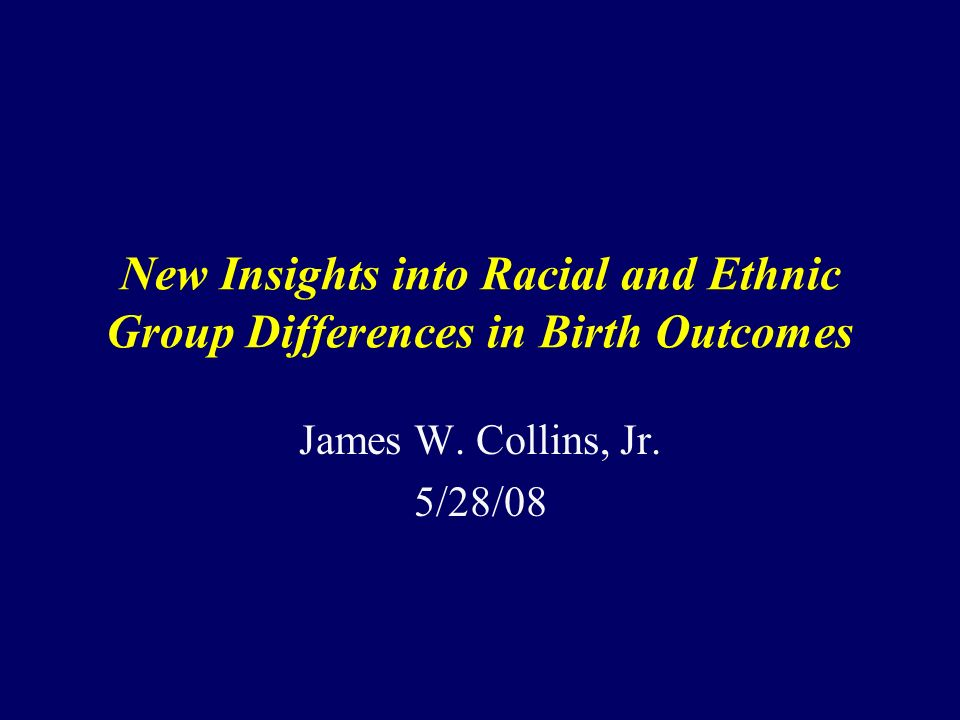 New Insights into Racial and Ethnic Group Differences in Birth Outcomes James W.
