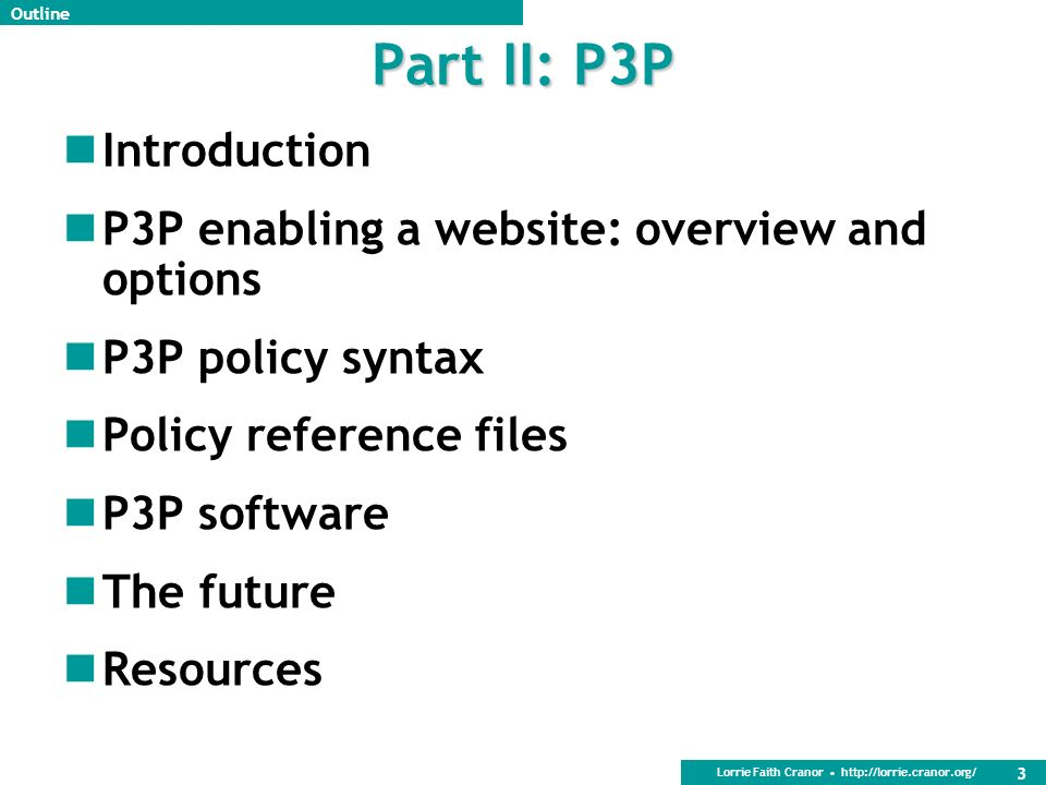 Lorrie Faith Cranor http://lorrie.cranor.org/ Part II: The Platform for Privacy Preferences (P3P1.0) 2