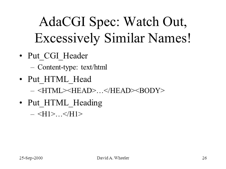 25-Sep-2000David A. Wheeler26 AdaCGI Spec: Watch Out, Excessively Similar Names.