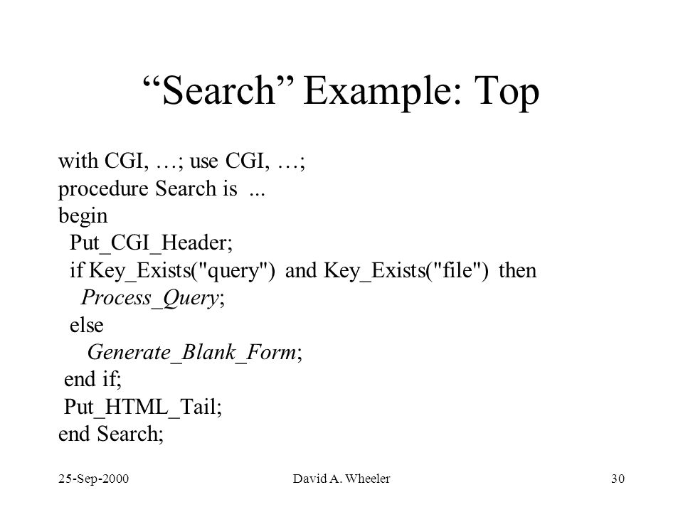 25-Sep-2000David A. Wheeler30 Search Example: Top with CGI, …; use CGI, …; procedure Search is...