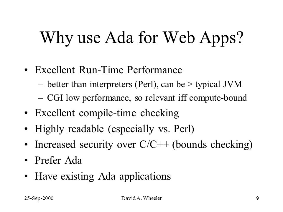 25-Sep-2000David A. Wheeler9 Why use Ada for Web Apps.