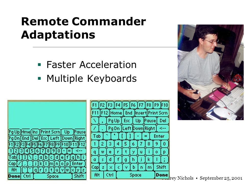 Jeffrey Nichols September 25, 2001 Remote Commander Adaptations Faster Acceleration Multiple Keyboards