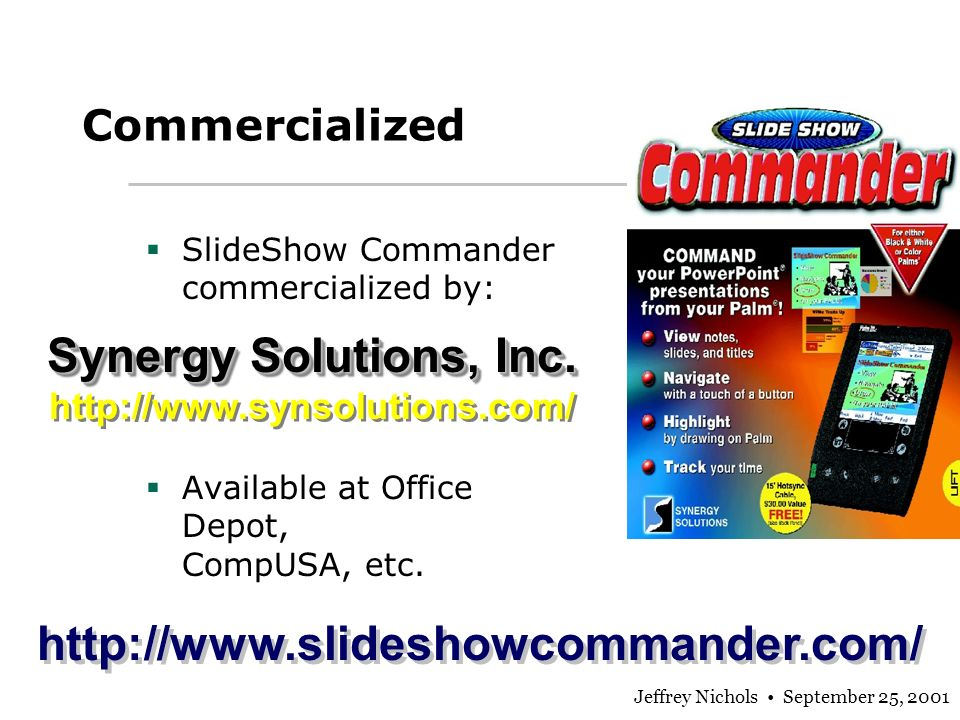 Jeffrey Nichols September 25, 2001 Commercialized SlideShow Commander commercialized by: Available at Office Depot, CompUSA, etc.