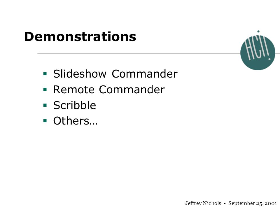 Jeffrey Nichols September 25, 2001 Demonstrations Slideshow Commander Remote Commander Scribble Others…