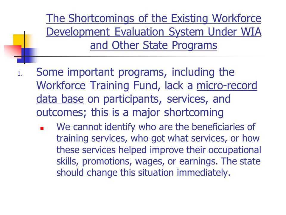 The Shortcomings of the Existing Workforce Development Evaluation System Under WIA and Other State Programs 1.