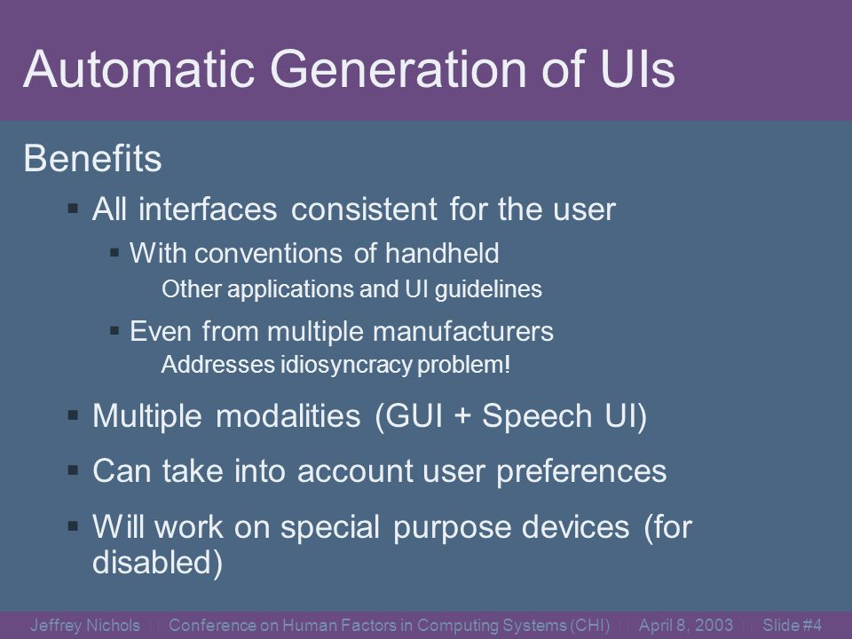 Jeffrey Nichols Conference on Human Factors in Computing Systems (CHI) April 8, 2003 Slide #3 Our Solution Separate the interface from the appliance.