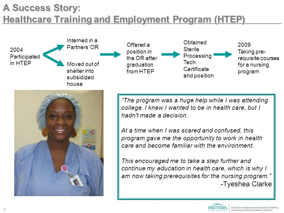 7 A Success Story: Healthcare Training and Employment Program (HTEP) The program was a huge help while I was attending college.