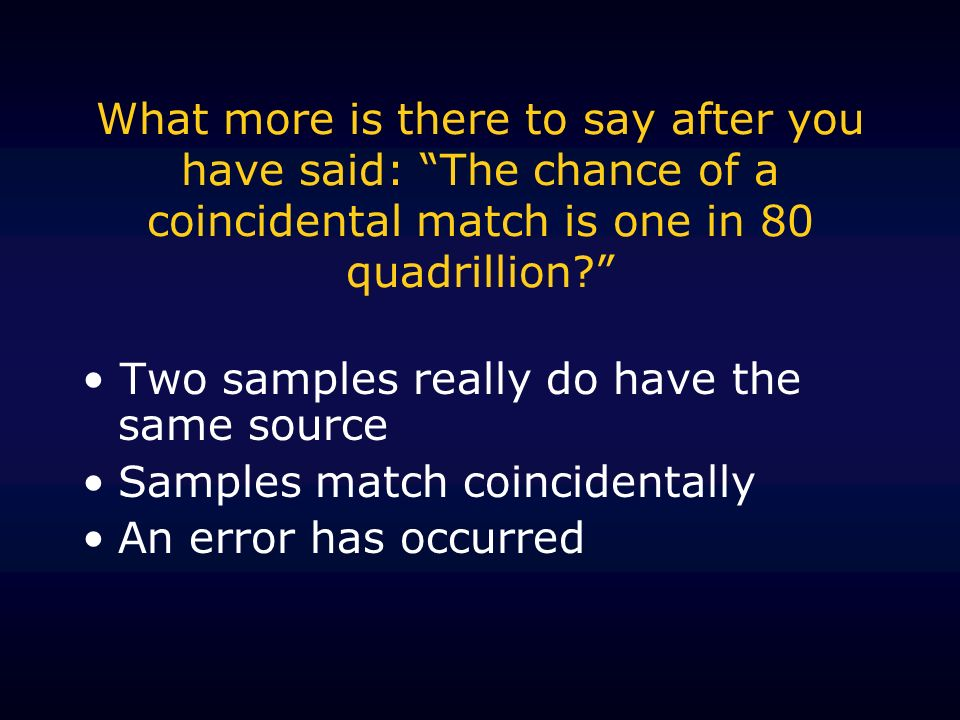 Two samples really do have the same source Samples match coincidentally An error has occurred