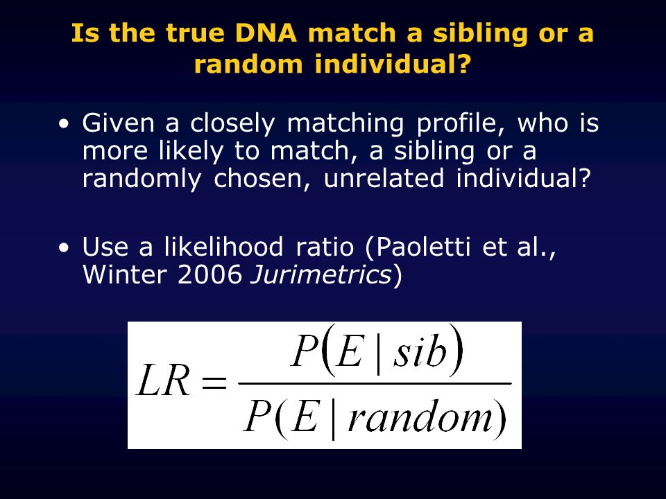 Is the true DNA match a sibling or a random individual.