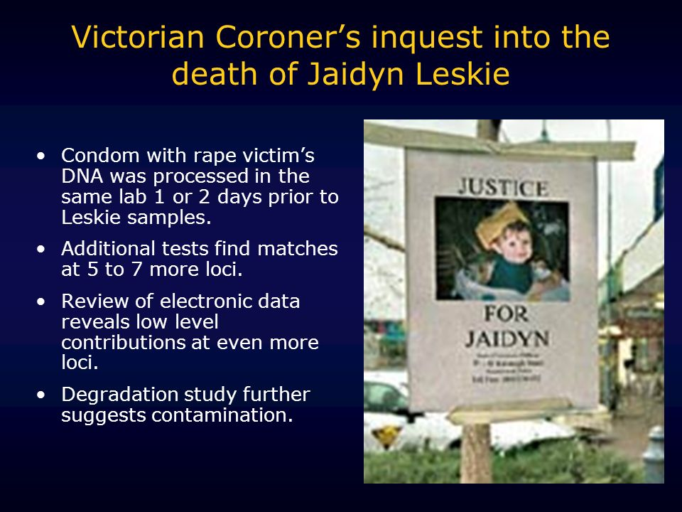 Victorian Coroners inquest into the death of Jaidyn Leskie Condom with rape victims DNA was processed in the same lab 1 or 2 days prior to Leskie samples.