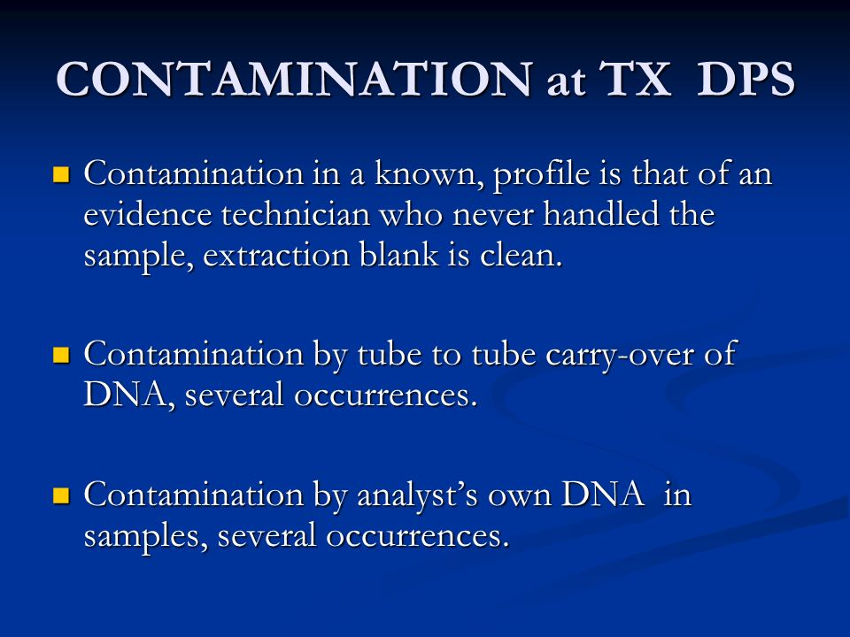CONTAMINATION at TX DPS Contamination in a known, profile is that of an evidence technician who never handled the sample, extraction blank is clean.