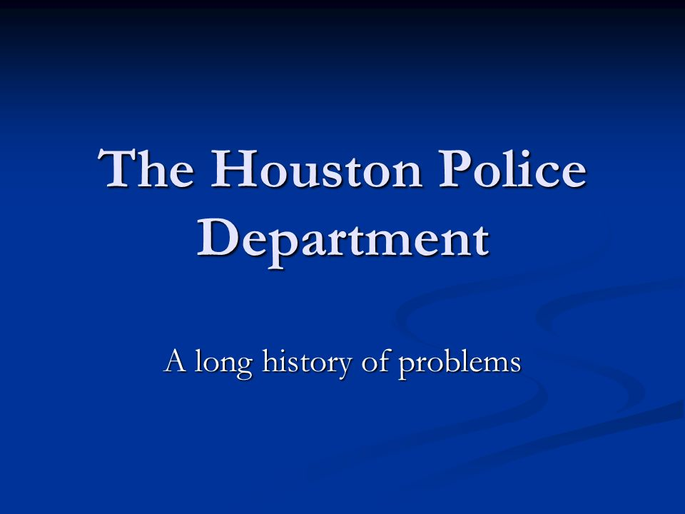 The Houston Police Department A long history of problems